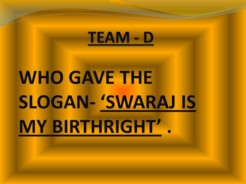WHO GAVE THE SLOGAN- 'SWARAJ IS MY BIRTHRIGHT'.
