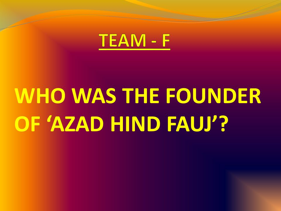 WHO WAS THE FOUNDER OF 'AZAD HIND FAUJ'?