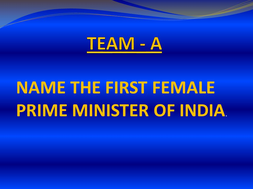 NAME THE FIRST FEMALE PRIME MINISTER OF INDIA.