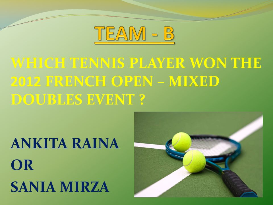 WHICH TENNIS PLAYER WON THE 2012 FRENCH OPEN – MIXED DOUBLES EVENT ? ANKITA RAINA OR SANIA MIRZA