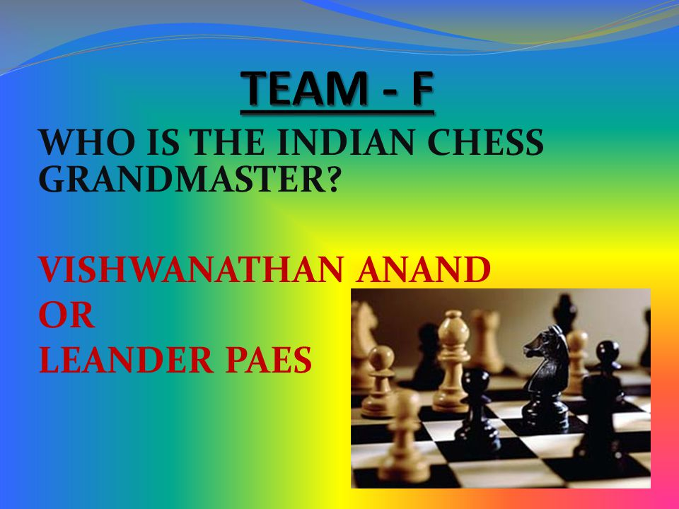 WHO IS THE INDIAN CHESS GRANDMASTER? VISHWANATHAN ANAND OR LEANDER PAES
