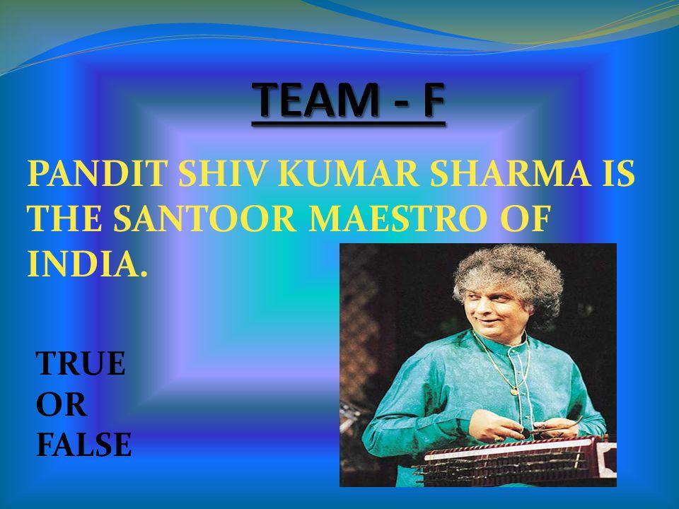 PANDIT SHIV KUMAR SHARMA IS THE SANTOOR MAESTRO OF INDIA. TRUE OR FALSE