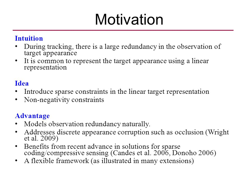 Motivation Intuition During tracking, there is a large redundancy in the observation of target appearance It is common to represent the target appeara
