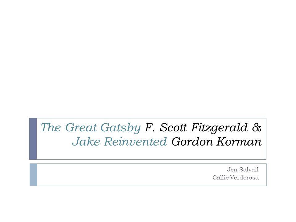 The Great Gatsby F. Scott Fitzgerald & Jake Reinvented Gordon Korman Jen Salvail Callie Verderosa