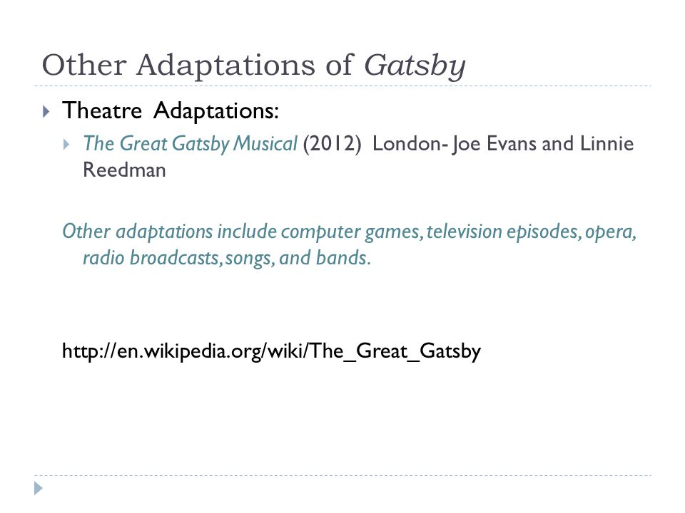 Other Adaptations of Gatsby  Theatre Adaptations:  The Great Gatsby Musical (2012) London- Joe Evans and Linnie Reedman Other adaptations include co