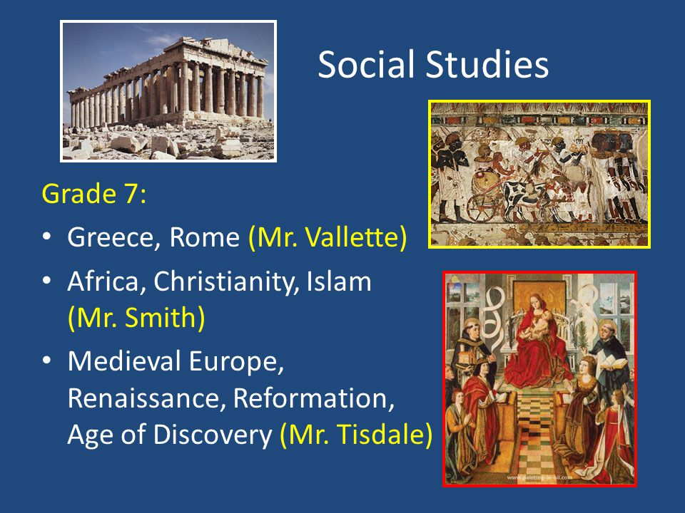 Social Studies Grade 7: Greece, Rome (Mr. Vallette) Africa, Christianity, Islam (Mr.