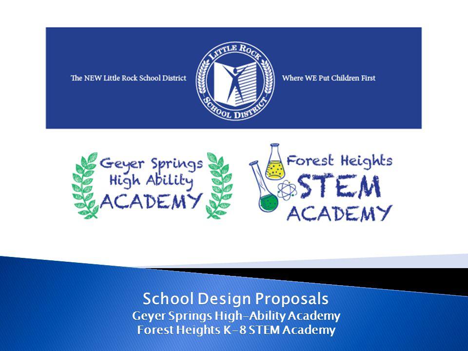School Design Proposals Geyer Springs High-Ability Academy Forest Heights K-8 STEM Academy