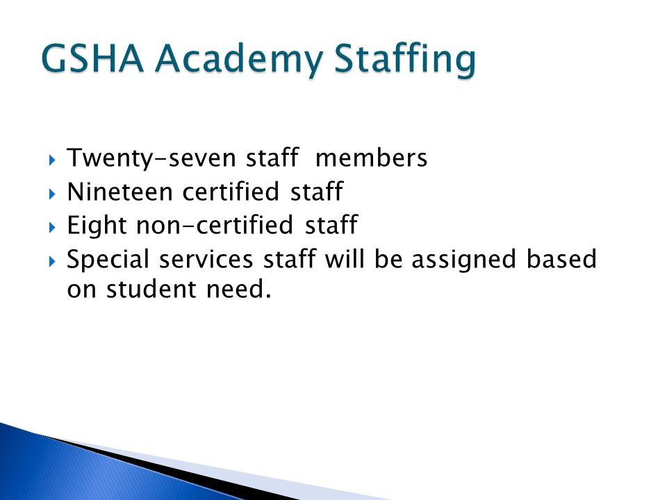  Twenty-seven staff members  Nineteen certified staff  Eight non-certified staff  Special services staff will be assigned based on student need.