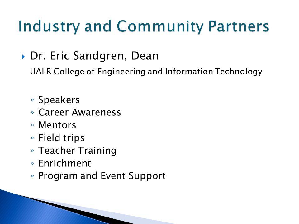  Dr. Eric Sandgren, Dean UALR College of Engineering and Information Technology ◦ Speakers ◦ Career Awareness ◦ Mentors ◦ Field trips ◦ Teacher Train