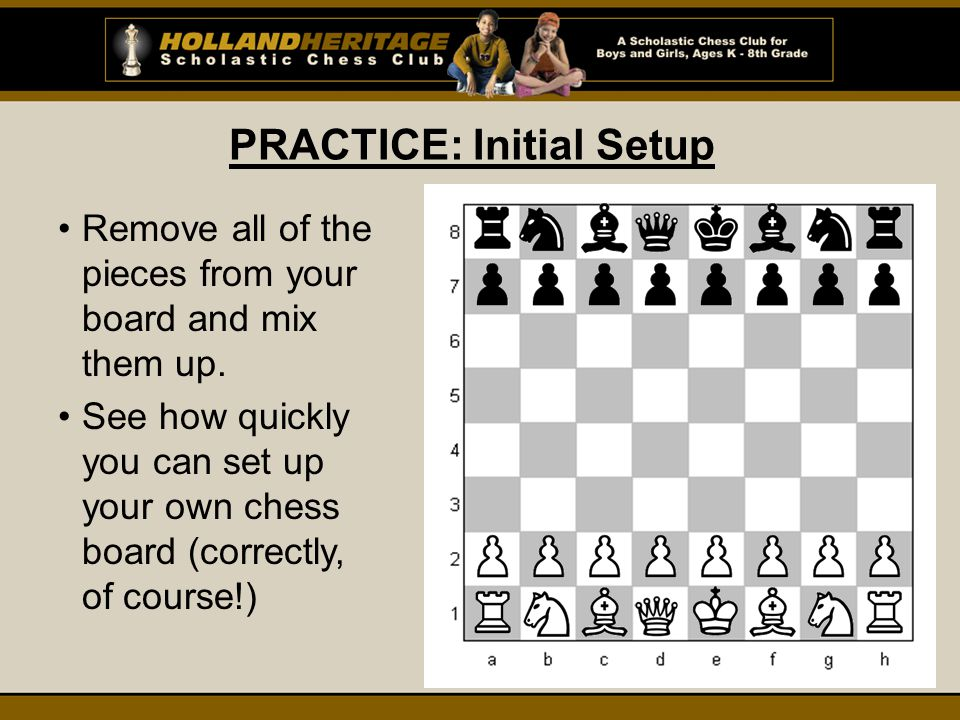 PRACTICE: Initial Setup Remove all of the pieces from your board and mix them up.