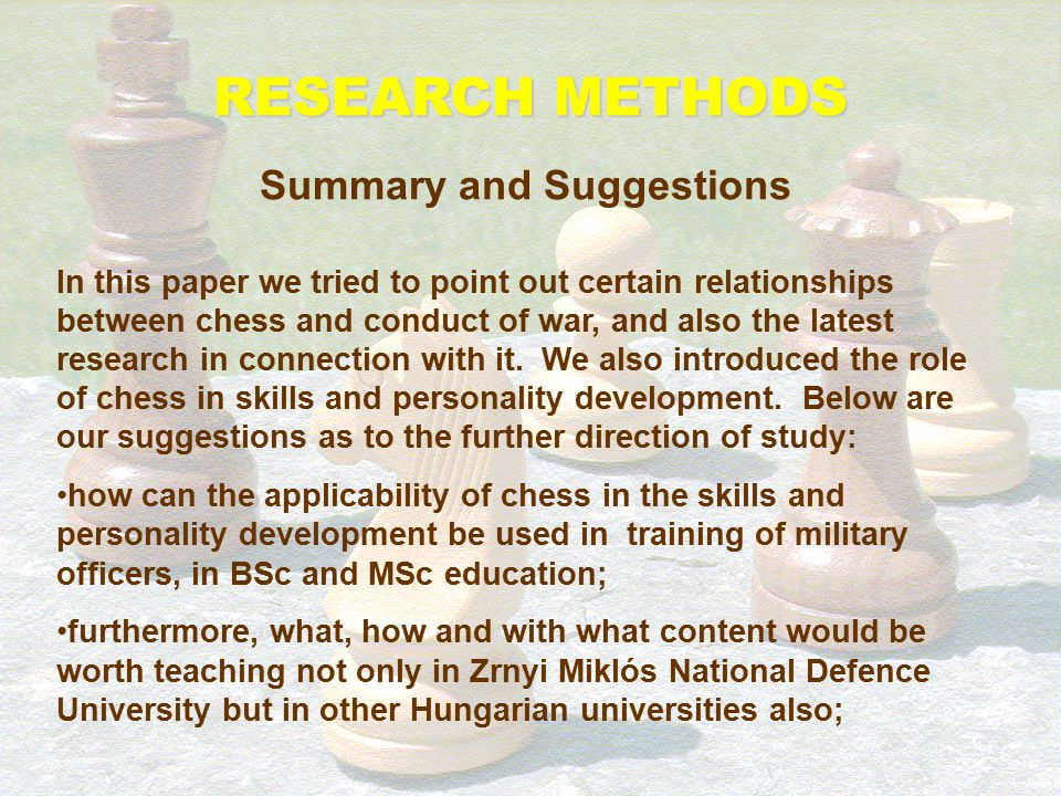 RESEARCH METHODS Summary and Suggestions In this paper we tried to point out certain relationships between chess and conduct of war, and also the late