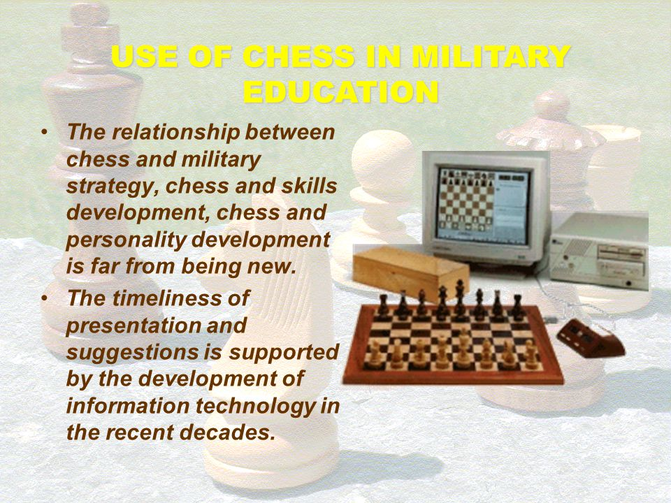 Chess is the a possible model of war. Power of any figure depends also on its position Knight is powerful and dangerous on one position – powerless an