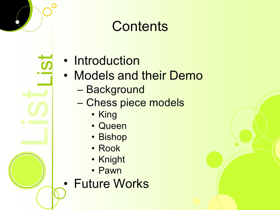 2 List Contents Introduction Models and their Demo –Background –Chess piece models King Queen Bishop Rook Knight Pawn Future Works