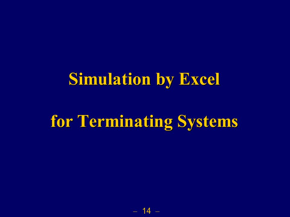  14  Simulation by Excel for Terminating Systems