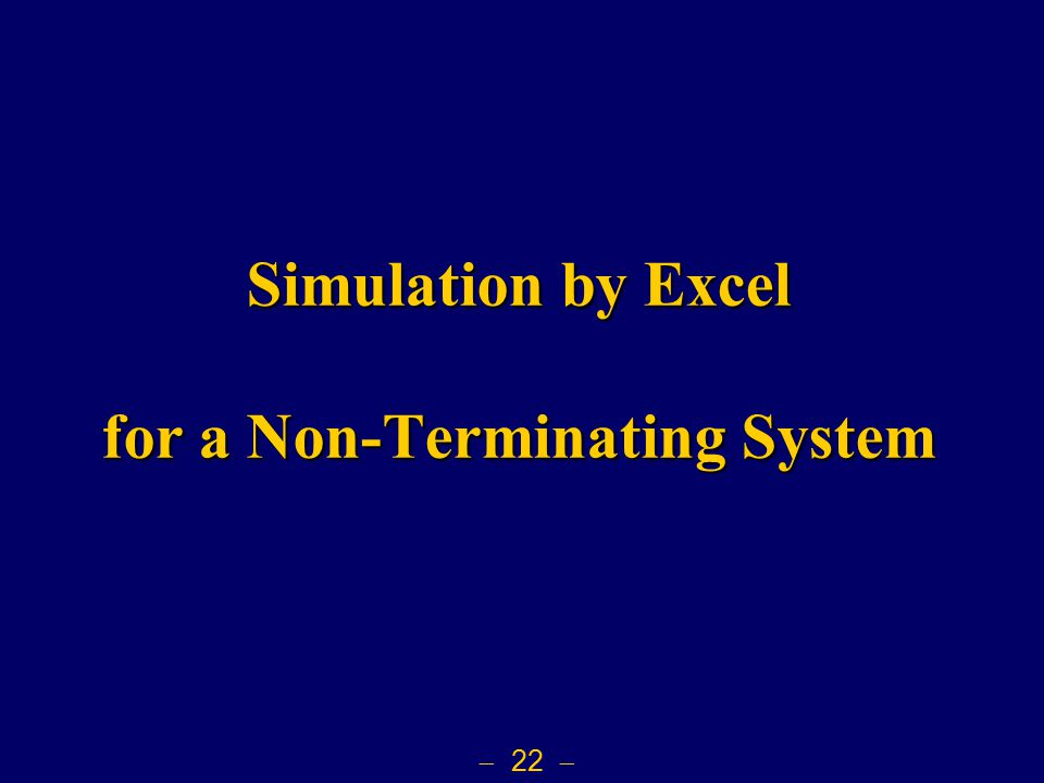  22  Simulation by Excel for a Non-Terminating System
