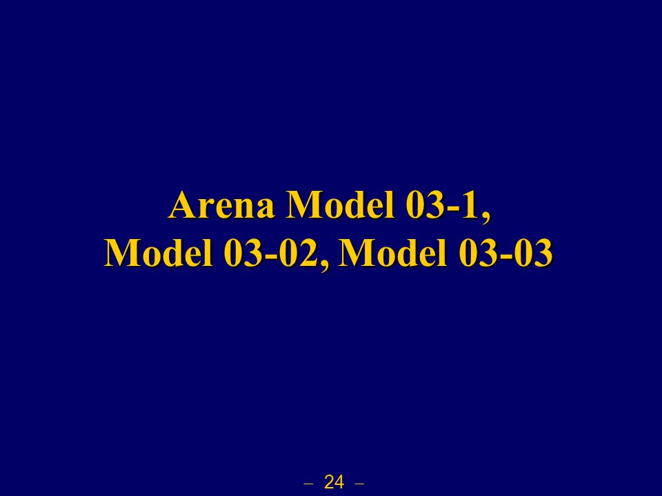  24  Arena Model 03-1, Model 03-02, Model 03-03