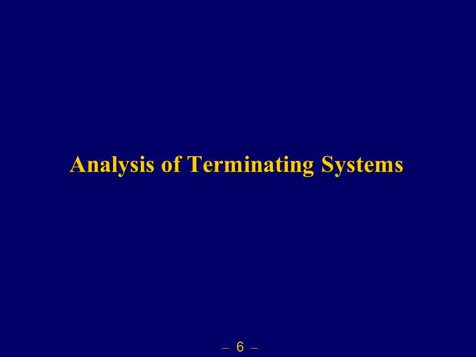  6  Analysis of Terminating Systems