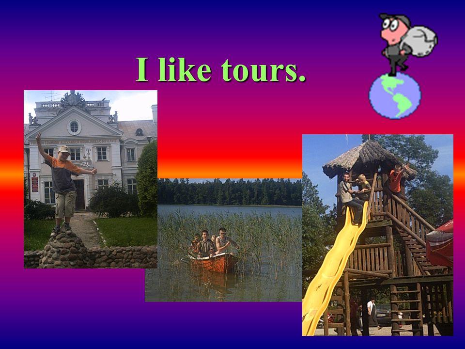 I like tours.