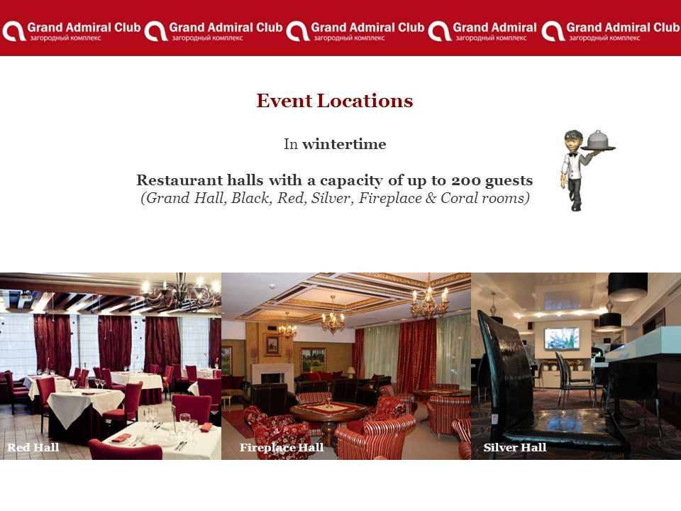 Event Locations In wintertime Restaurant halls with a capacity of up to 200 guests (Grand Hall, Black, Red, Silver, Fireplace & Coral rooms) Red HallFireplace HallSilver Hall