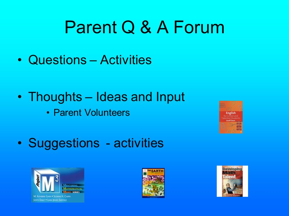 Parent Q & A Forum Questions – Activities Thoughts – Ideas and Input Parent Volunteers Suggestions - activities