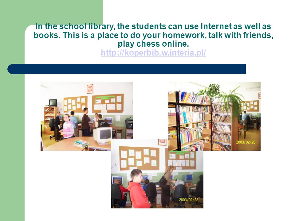In the school library, the students can use Internet as well as books.