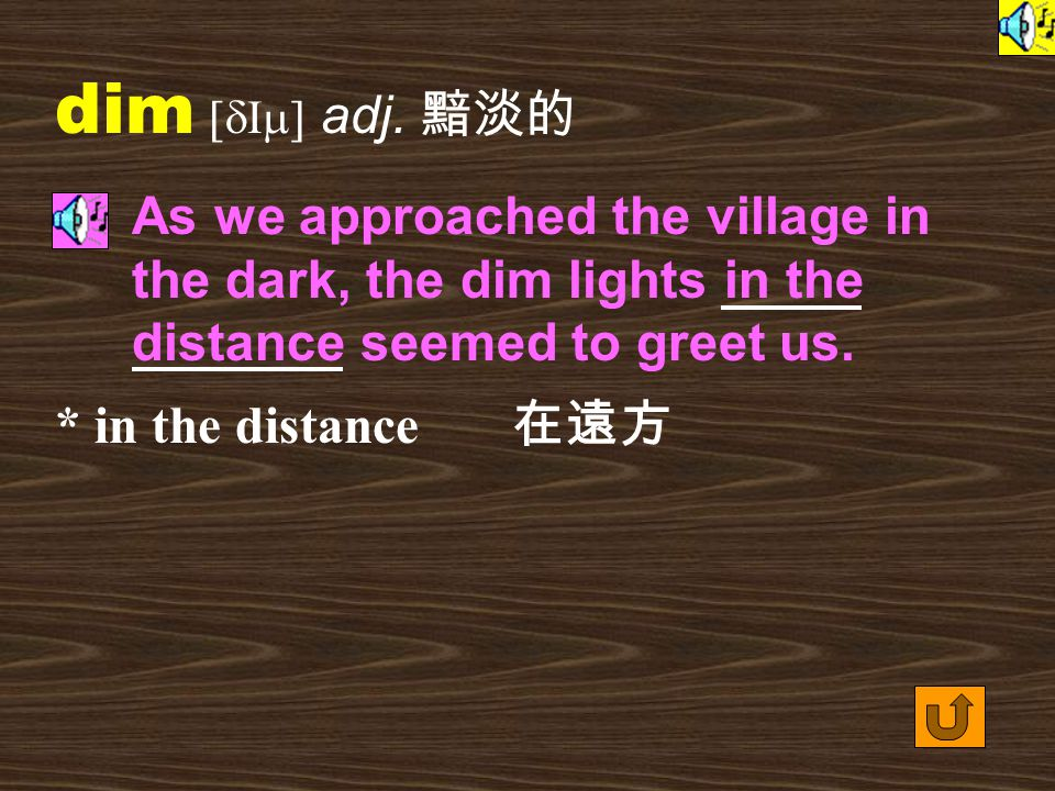 Words for Production 6. dim [dIm] vt. to make something less bright 使黯淡 As the curtain opened, someone dimmed the lights. 詞類變化