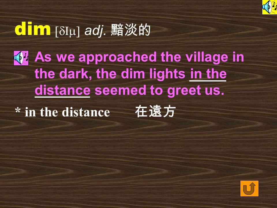 Words for Production 6. dim [dIm] vt.