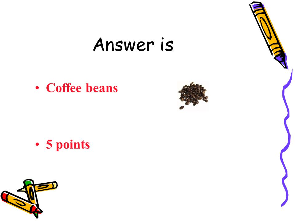 Question 4 Costa Rica Wheat Sea shells Coffee beans Pine Cones