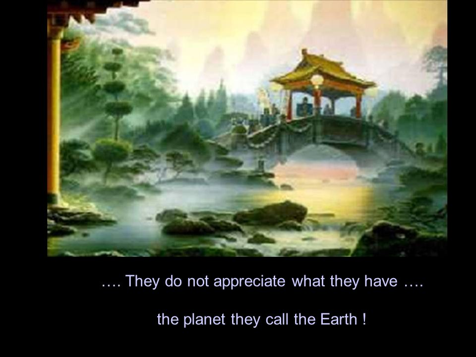 …. Their planet is a paradise …