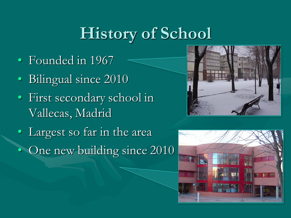 History of School Founded in 1967Founded in 1967 Bilingual since 2010Bilingual since 2010 First secondary school in Vallecas, MadridFirst secondary sc