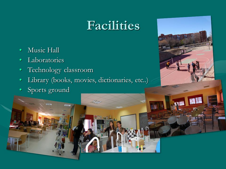 FacilitiesFacilities Music HallMusic Hall LaboratoriesLaboratories Technology classroomTechnology classroom Library (books, movies, dictionaries, etc.