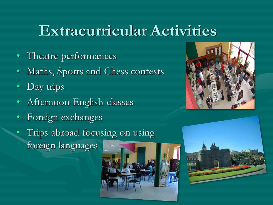 Extracurricular Activities Theatre performancesTheatre performances Maths, Sports and Chess contestsMaths, Sports and Chess contests Day tripsDay trip