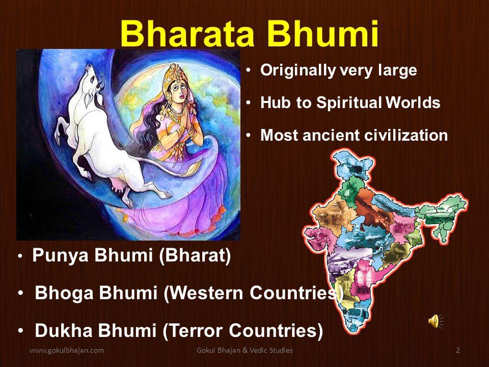 www.gokulbhajan.comGokul Bhajan & Vedic Studies1 Bharata Bhumi Vedic Wisdom & Hari Katha