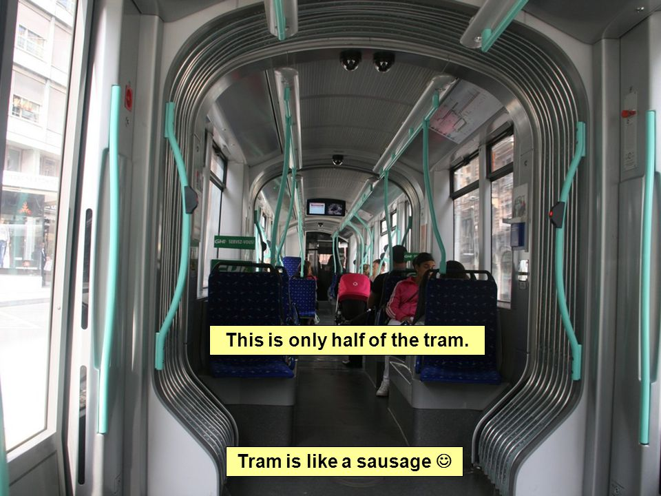 Tram is like a sausage This is only half of the tram.