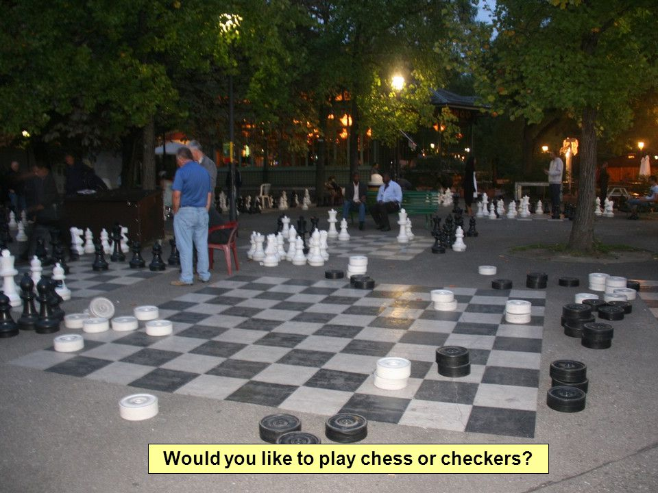 Would you like to play chess or checkers