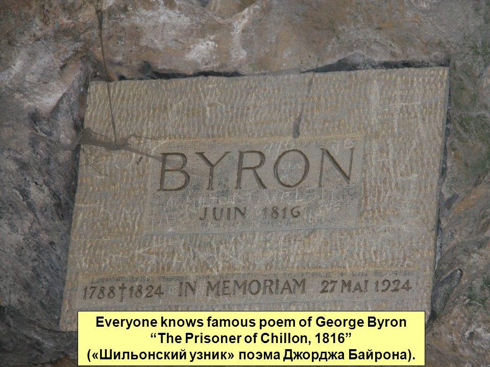 Everyone knows famous poem of George Byron The Prisoner of Chillon, 1816 («Шильонский узник» поэма Джорджа Байрона).