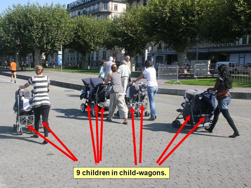 9 children in child-wagons.