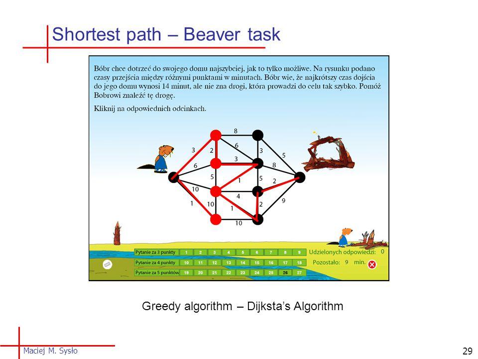 29 Greedy algorithm – Dijksta's Algorithm Shortest path – Beaver task Maciej M. Sysło