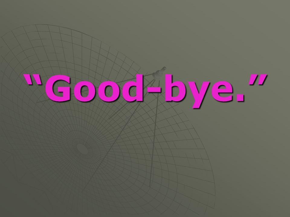 """Good-bye."""
