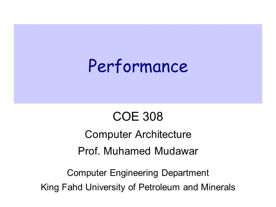 PerformanceCOE 308 – Computer Architecture© Muhamed Mudawar – slide 22 The SPEC CPU2000 Benchmarks 12 Integer benchmarks (C and C++)14 FP benchmarks (Fortran 77, 90, and C) Name Description Name Description gzipCompressionwupwiseQuantum chromodynamics vprFPGA placement and routingswimShallow water model gccGNU C compilermgridMultigrid solver in 3D potential field mcfCombinatorial optimizationappluPartial differential equation craftyChess programmesaThree-dimensional graphics library parserWord processing programgalgelComputational fluid dynamics eonComputer visualizationartNeural networks image recognition perlbmkPerl applicationequakeSeismic wave propagation simulation gapGroup theory, interpreterfacerecImage recognition of faces vortexObject-oriented databaseammpComputational chemistry bzip2CompressionlucasPrimality testing twolfPlace and route simulatorfma3dCrash simulation using finite elements sixtrackHigh-energy nuclear physics apsiMeteorology: pollutant distribution  Wall clock time is used as metric  Benchmarks measure CPU time, because of little I/O