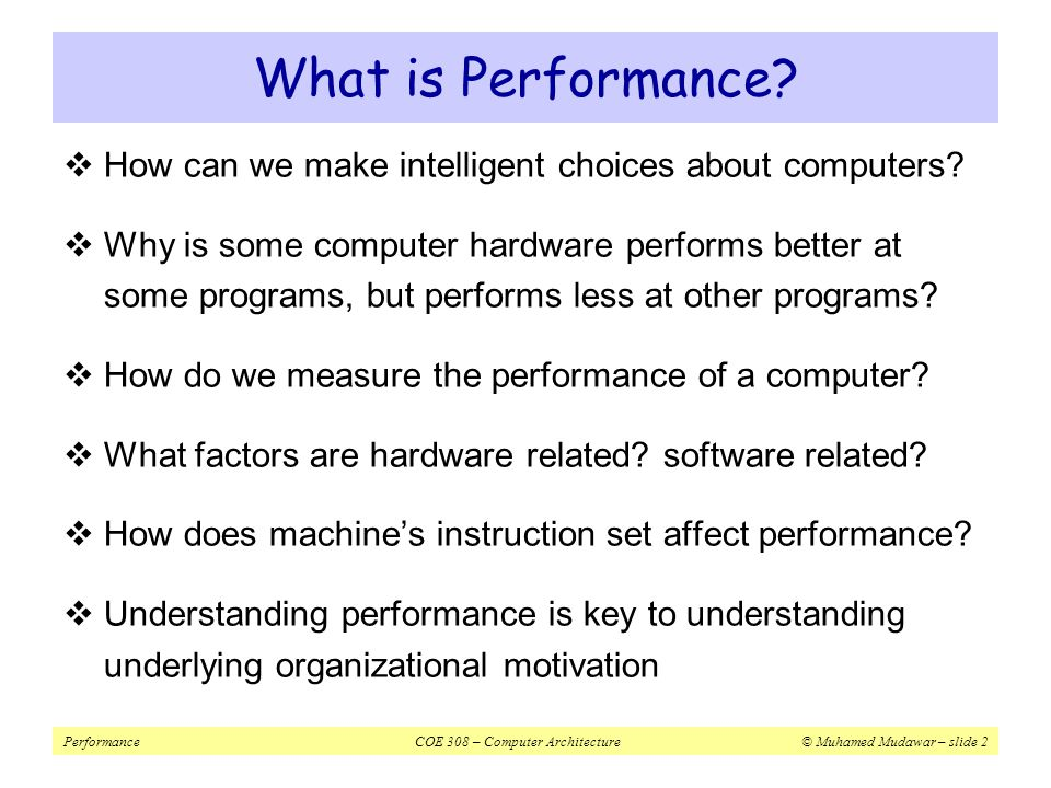 PerformanceCOE 308 – Computer Architecture© Muhamed Mudawar – slide 13 Example on Determining the CPI  Problem A compiler designer is trying to decide between two code sequences for a particular machine.