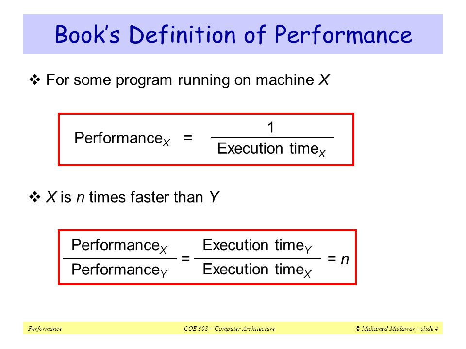 PerformanceCOE 308 – Computer Architecture© Muhamed Mudawar – slide 5  Real Elapsed Time  Counts everything:  Waiting time, Input/output, disk access, OS scheduling, … etc.