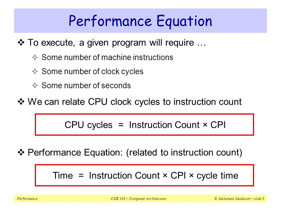 PerformanceCOE 308 – Computer Architecture© Muhamed Mudawar – slide 20  Suppose a program runs in 100 seconds on a machine, with multiply responsible for 80 seconds of this time.