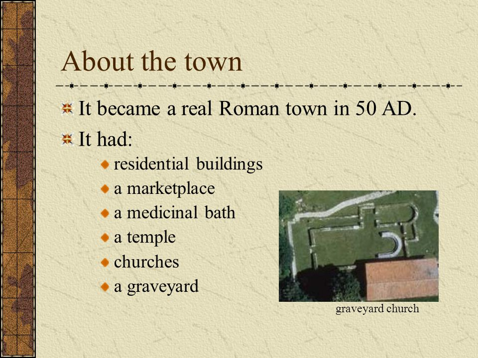 About the town It became a real Roman town in 50 AD.