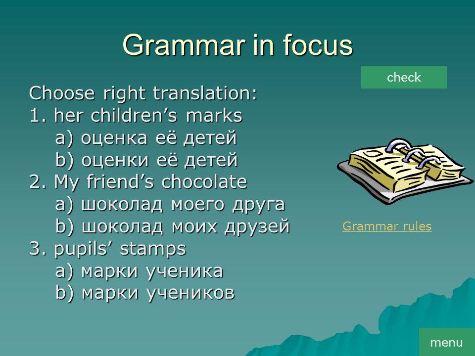 Grammar in focus Choose right translation: 1.