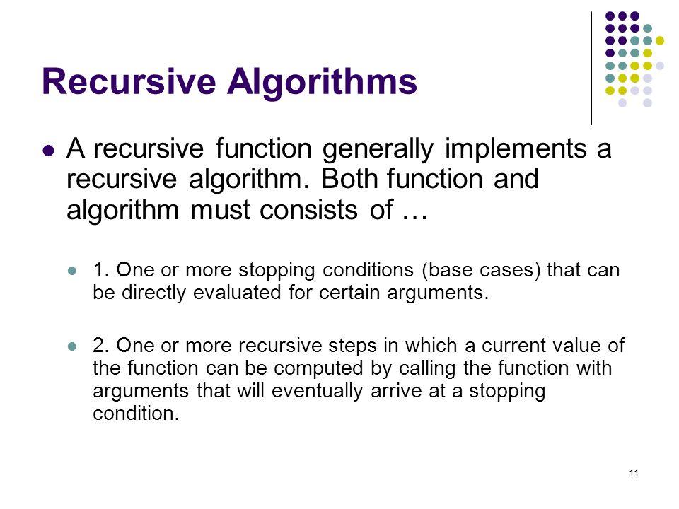 11 Recursive Algorithms A recursive function generally implements a recursive algorithm.