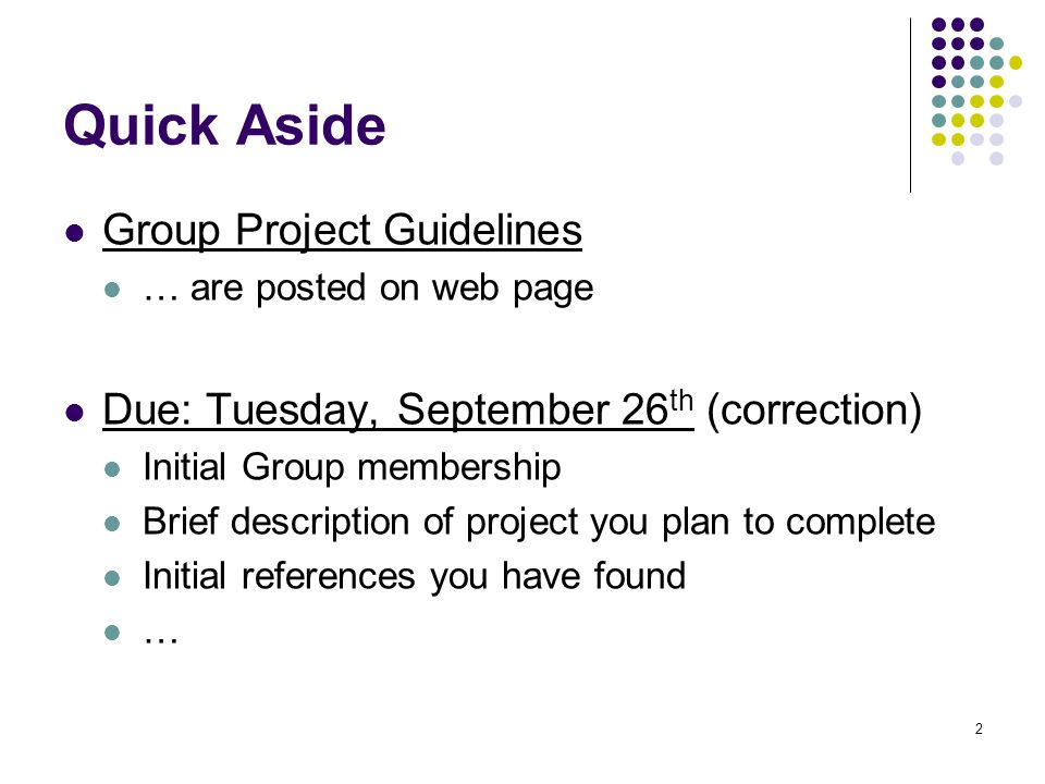 2 Quick Aside Group Project Guidelines … are posted on web page Due: Tuesday, September 26 th (correction) Initial Group membership Brief description