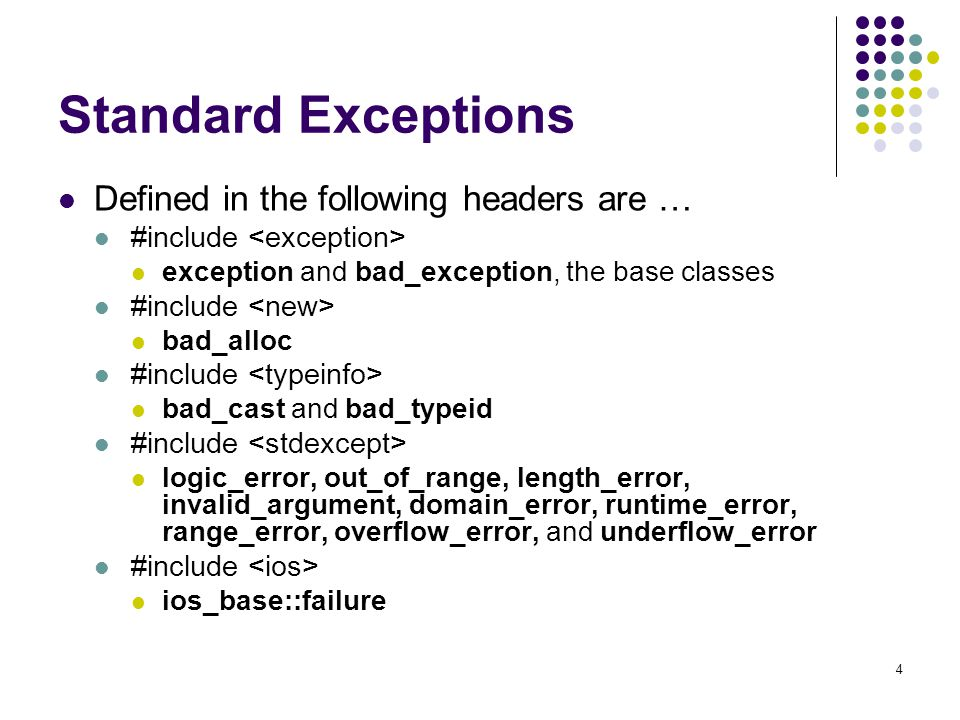 4 Standard Exceptions Defined in the following headers are … #include exception and bad_exception, the base classes #include bad_alloc #include bad_ca