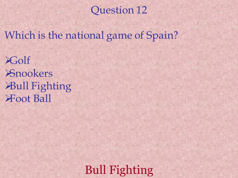 Bull Fighting Question 12 Which is the national game of Spain.