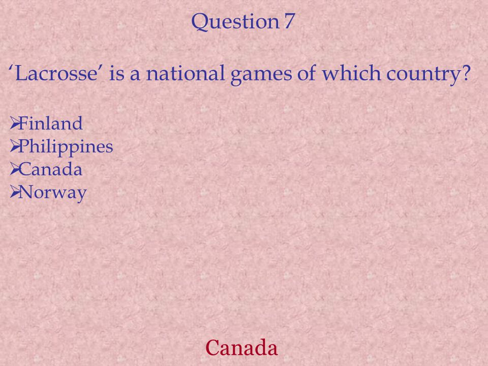 Canada Question 7 'Lacrosse' is a national games of which country.
